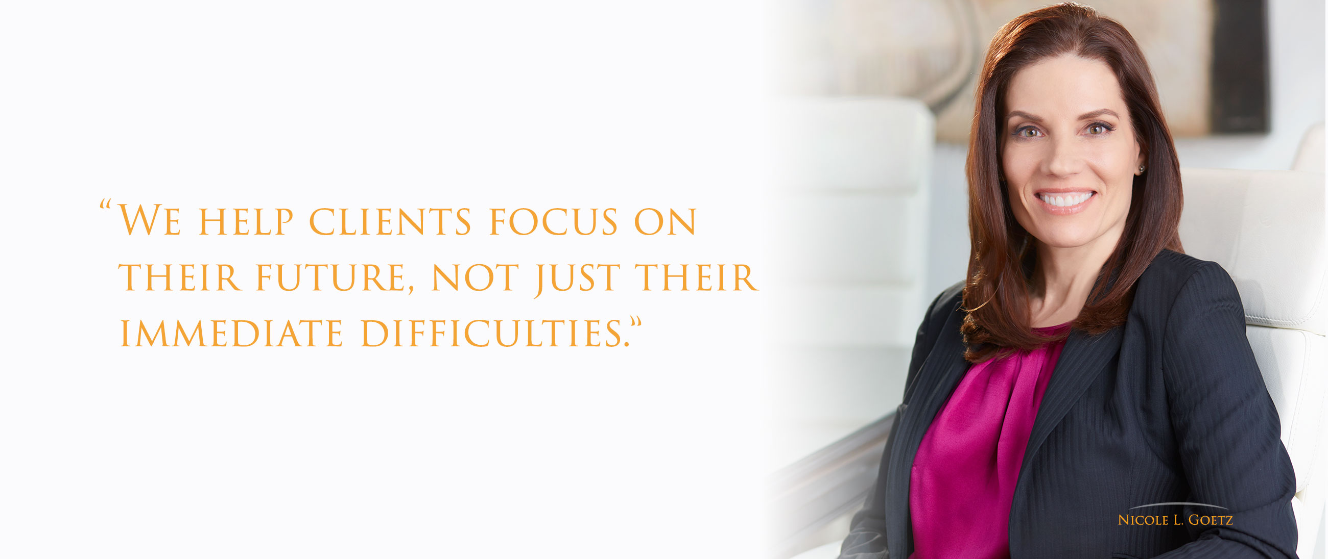 """We help clients focus on their future not just their immediate difficulties."""